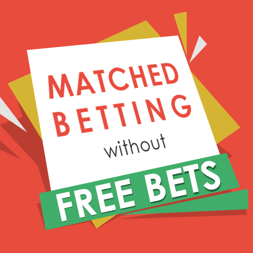 Matched Betting without free bets