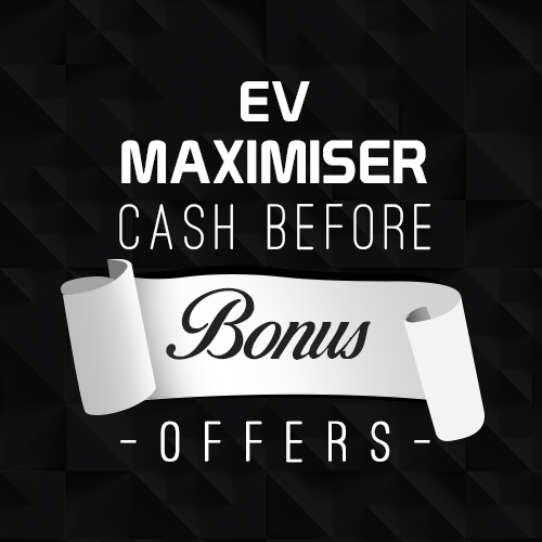 EV Maximiser Cash before bonus offers