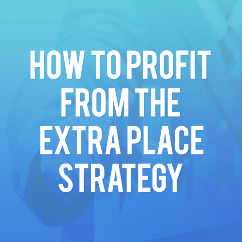 How to profit from the Extra Place Strategy