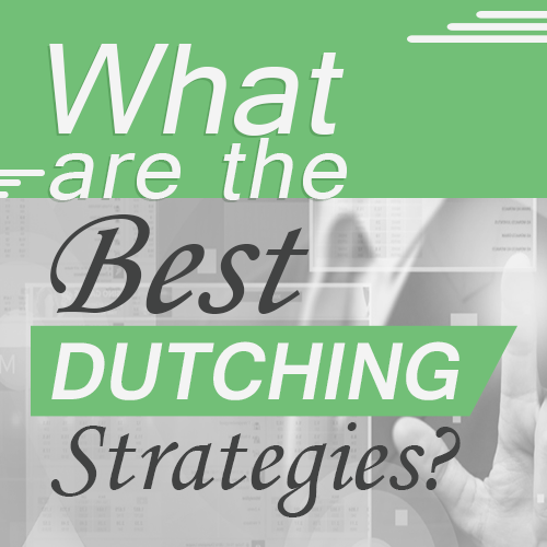 What are the best Dutching Strategies?