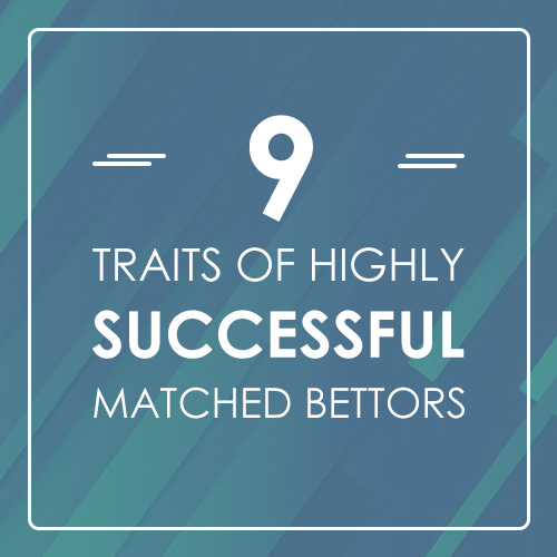 9 traits of highly successful Matched Bettors
