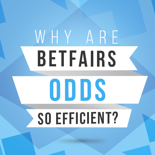 Why are Betfairs odds so efficient?