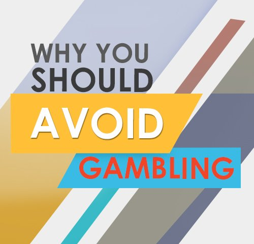 Why you should avoid gambling