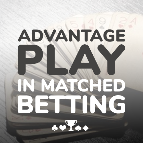 Advantage Play in Matched Betting