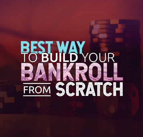 BEST WAY TO BUILD YOUR BANKROLL