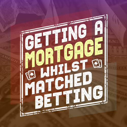 getting a mortgage whilst matched betting