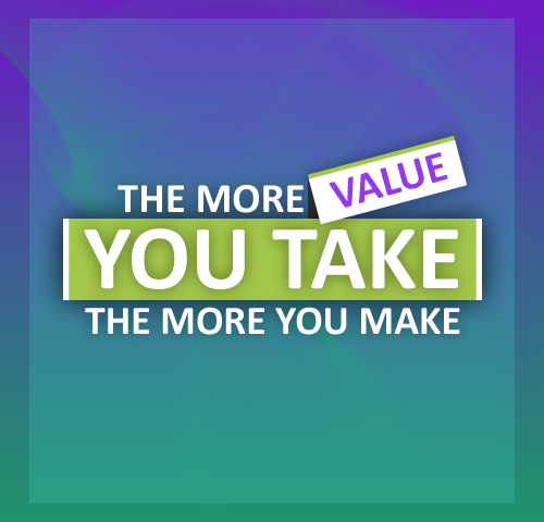 The More Value You Take the-More You Make