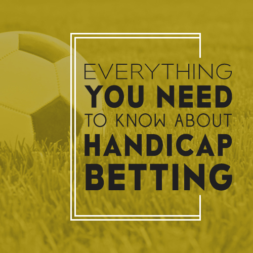 Everything You Need to Know About Handicap Betting