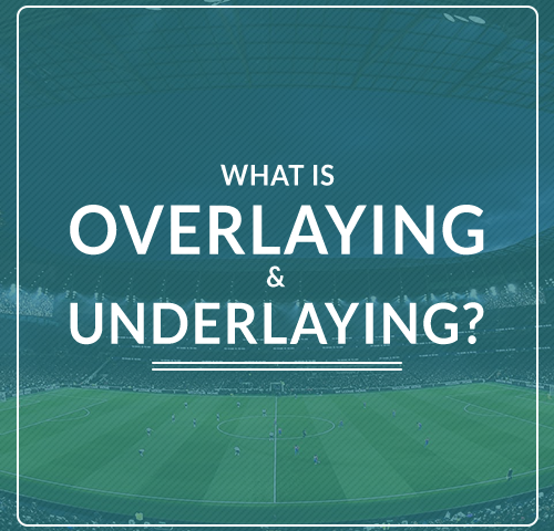 What is overlaying & underlaying