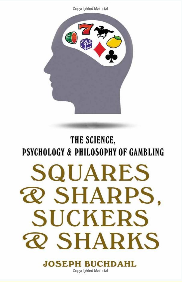 Squares & Sharps, Suckers Sharks The Science, Psychology & Philosophy of Gambling