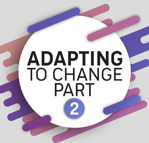 Adapting to change part 2