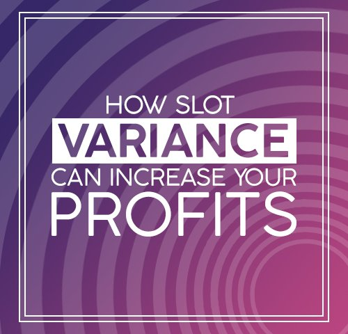 HOW SLOT VARIANCE CAN INCREASE YOUR PROFITS