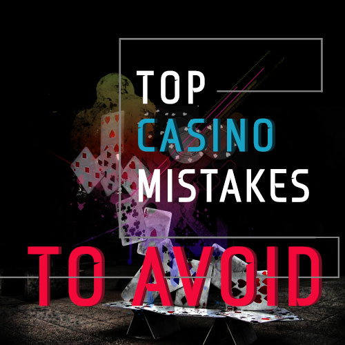 TOP CASINO mistakes to avoid