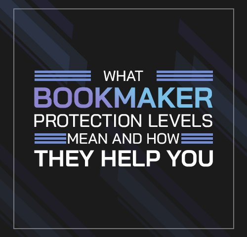 What Bookmaker Protection Levels Mean and How They Help You
