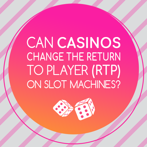 CAN CASIONS CHANGE THE RETURN TO PLAYER