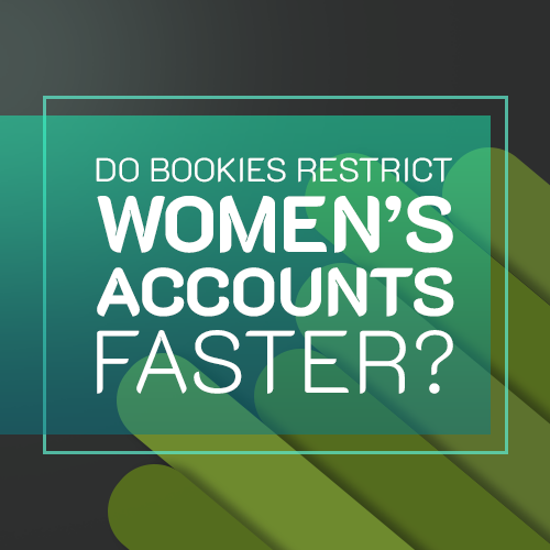 Do Bookies Restrict Women's Accounts Faster