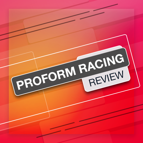 Proform Racing Review