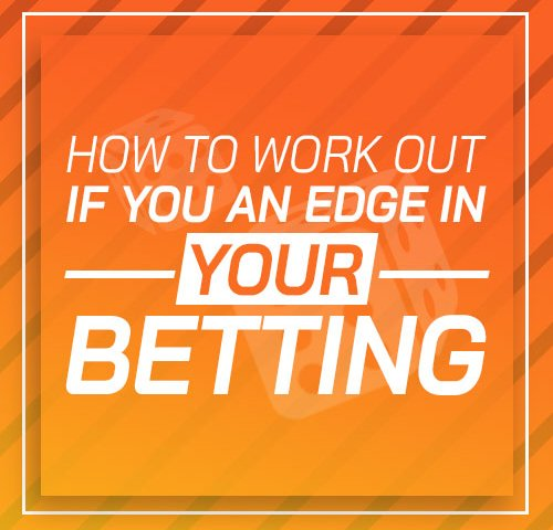 How to Work out if you an edge in your betting