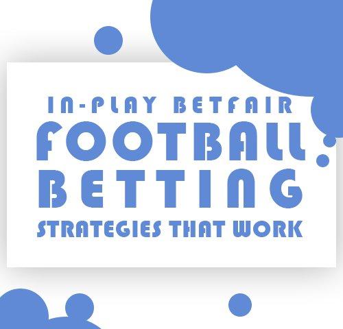 In play betfair football betting strategies that work