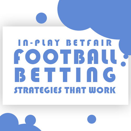 In play betfair football betting strategies that work