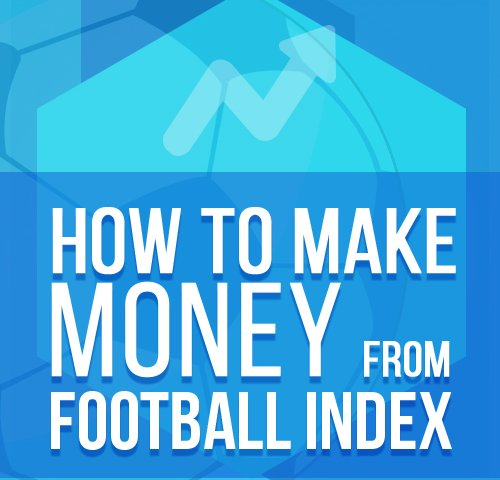 HOW TO MAKE MONEY FROM FOOTBALL INDEX